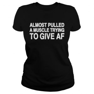 Almost pulled a muscle trying to give AF ladies tee