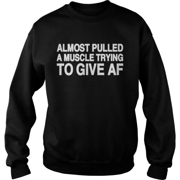 Almost pulled a muscle trying to give AF longsleeve tee unisex