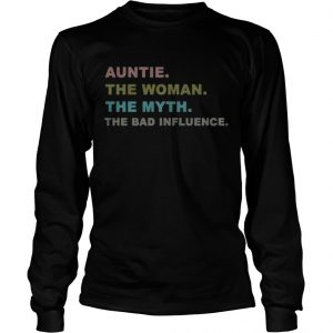 Auntie the woman the myth the bad influence longsleeve tee