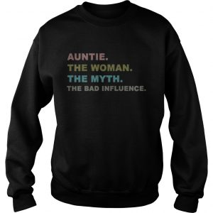 Auntie the woman the myth the bad influence sweatshirt