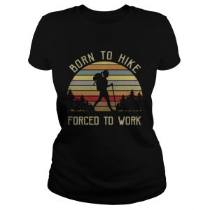 Born to hike forced to work girl vintage classic lasies