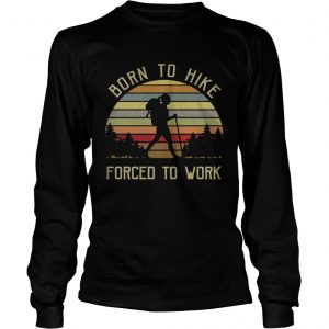 Born to hike forced to work girl vintage longsleeve tee