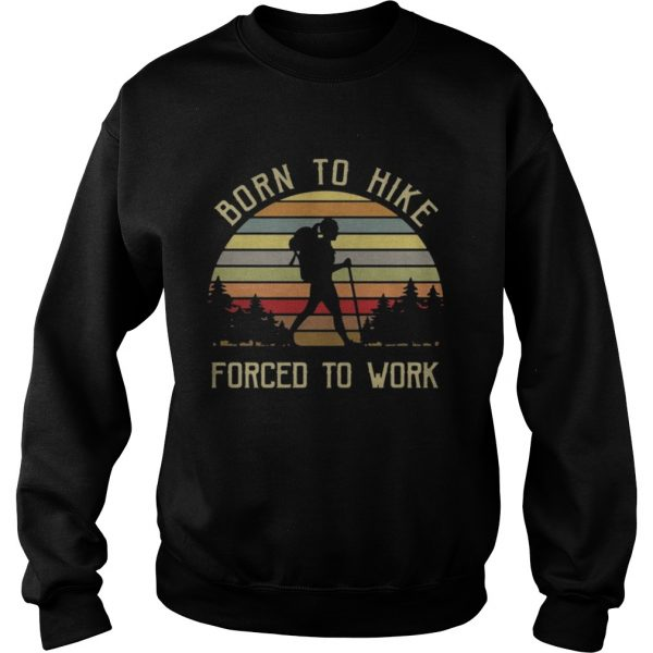 Born to hike forced to work girl vintage sweatshirt unisex