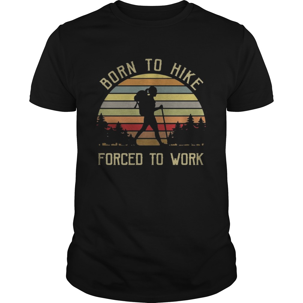 Born to hike forced to work girl vintage shirt