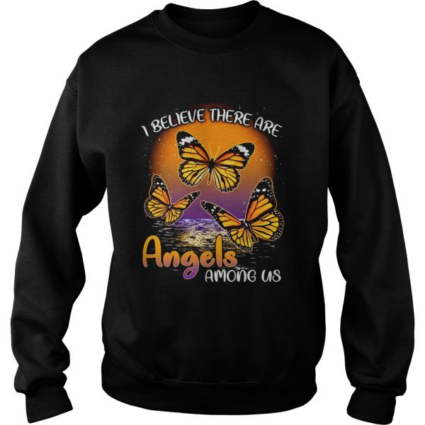 Butterfly I believe there are angels among us sweatshirt unisex