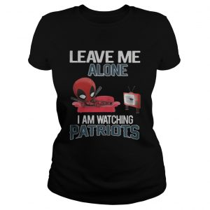 Deadpool leave me alone I am watching New England Patriots classic ladies tee