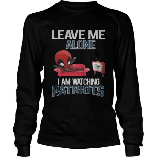 Deadpool leave me alone I am watching New England Patriots longsleeve tee unisex
