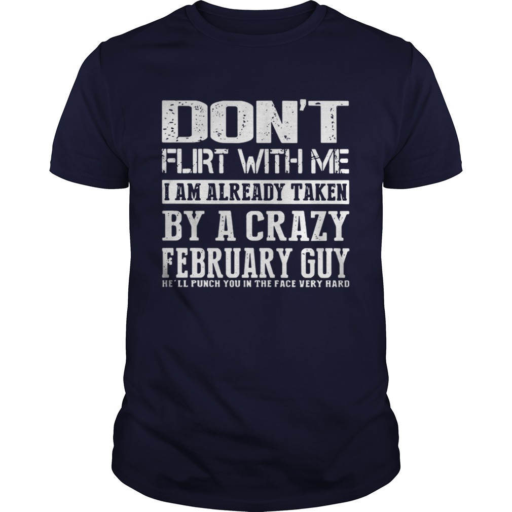 Don't flirt with me I am already taken by a crazy July girl she'll punch you in the face very hard shirt