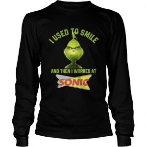 Grinch I used to smile and then I worked at Sonic longsleeve tee