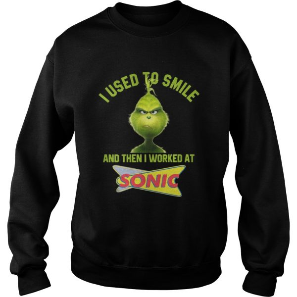 Grinch I used to smile and then I worked at Sonic sweatshirt