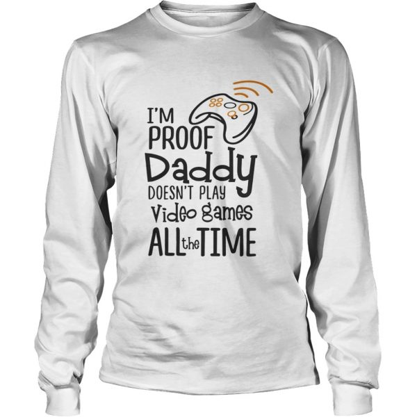 Im proof daddy doesnt play video games all the time longsleeve tee