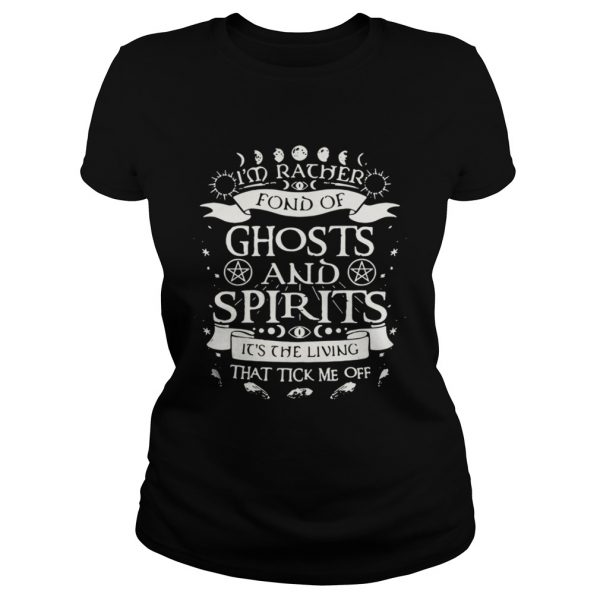 Im rather fond of ghosts and spirits its the living that tick me off classic ladies