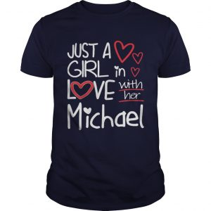 Just A Girl In Love With Her Michael unisex