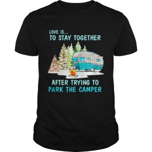 Love is to stay together after trying to park the camper unisex