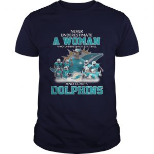 Never Underestimate a Woman Who Understands Football And Loves Dolphins unisex
