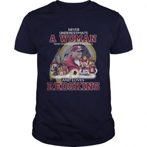 Never Underestimate a Woman Who Understands Football And Loves Redskins unisex