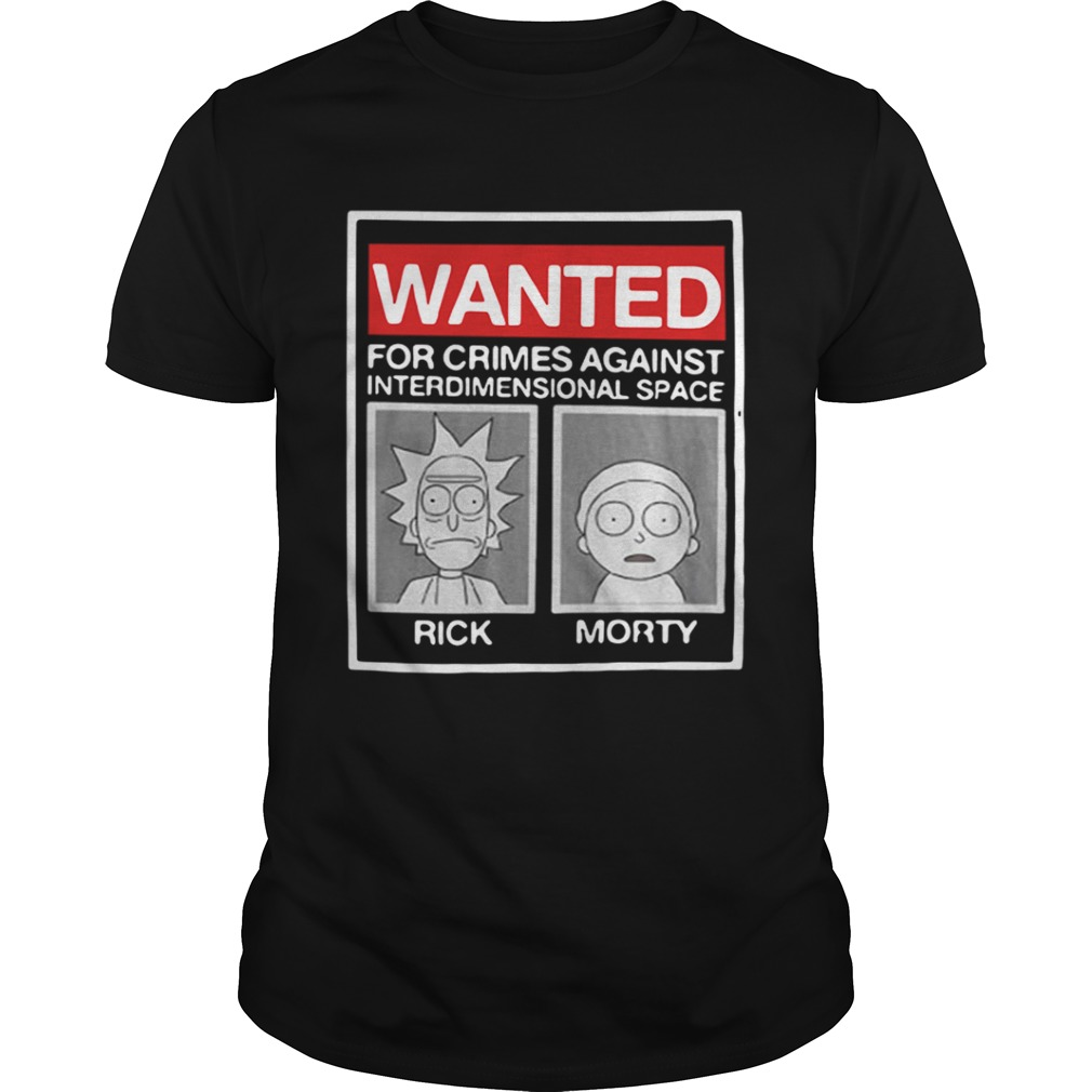 Rick and Morty wanted for crimes against interdimensional space shirt