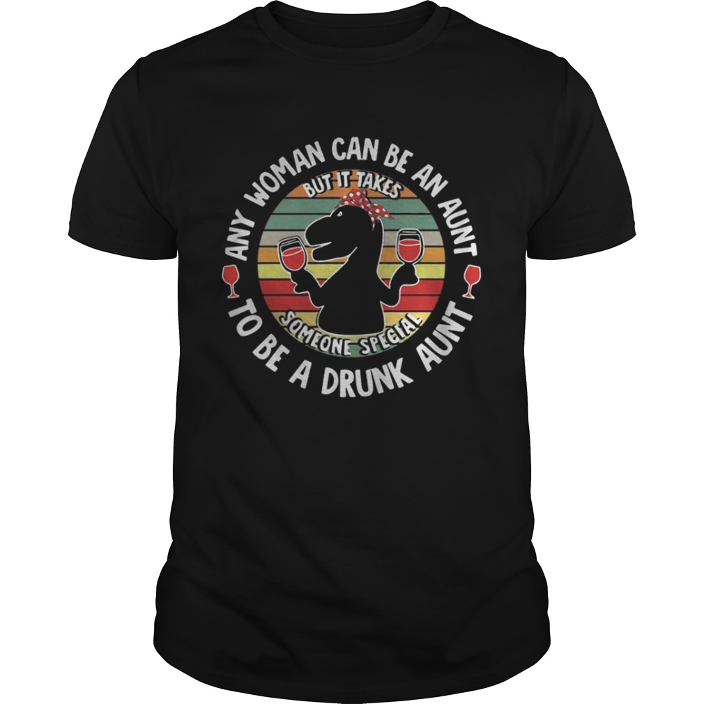 Saurus wine any woman can be an aunt to be a drunk aunt shirt