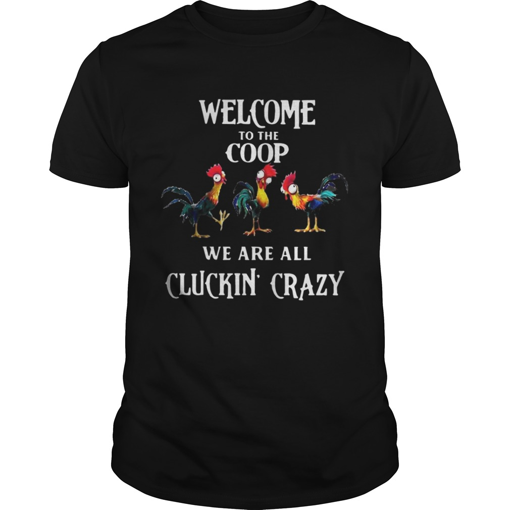 Welcome To The Coop We Are All Cluckin Crazy Shirt