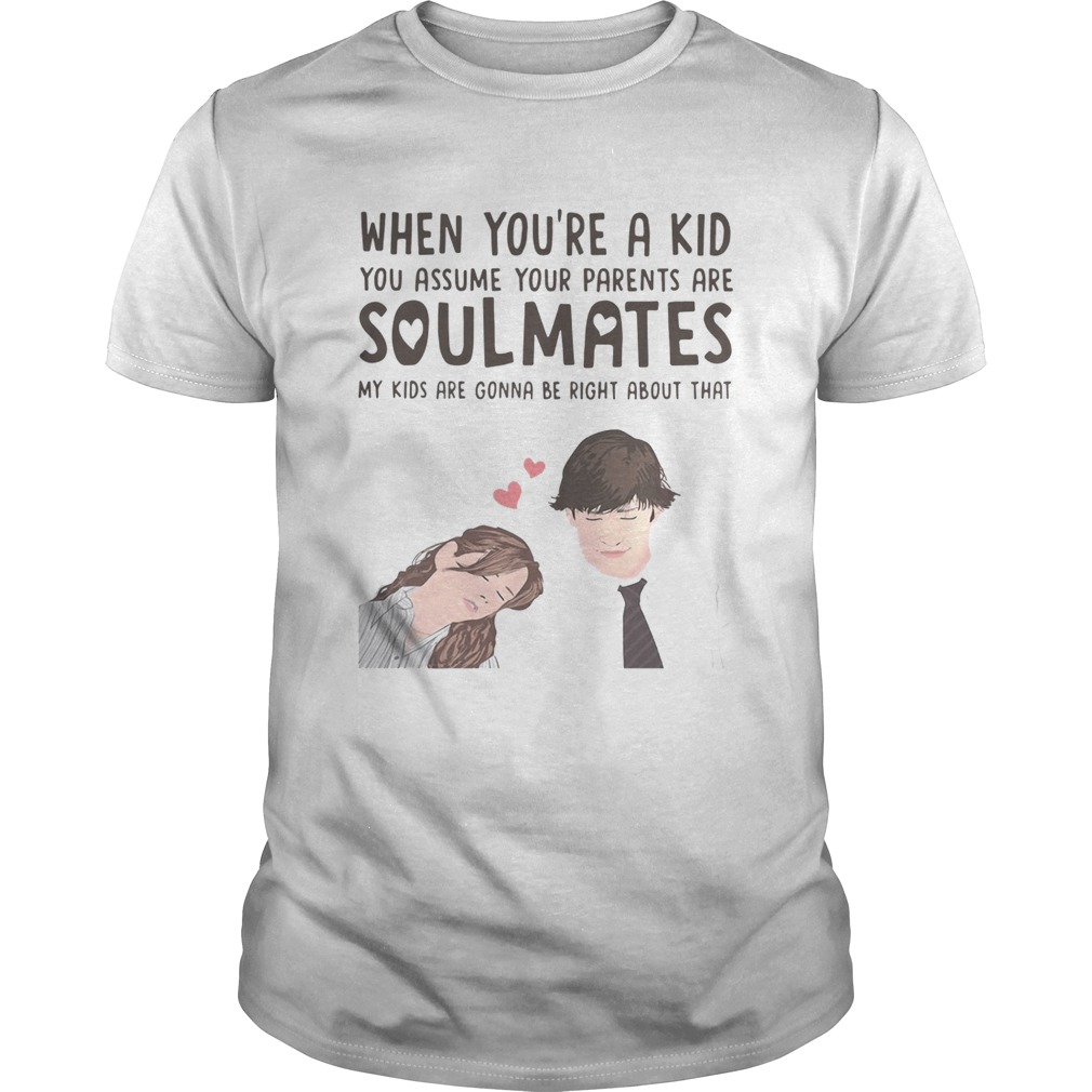 When you're a kid you assume your parents are soulmates shirt