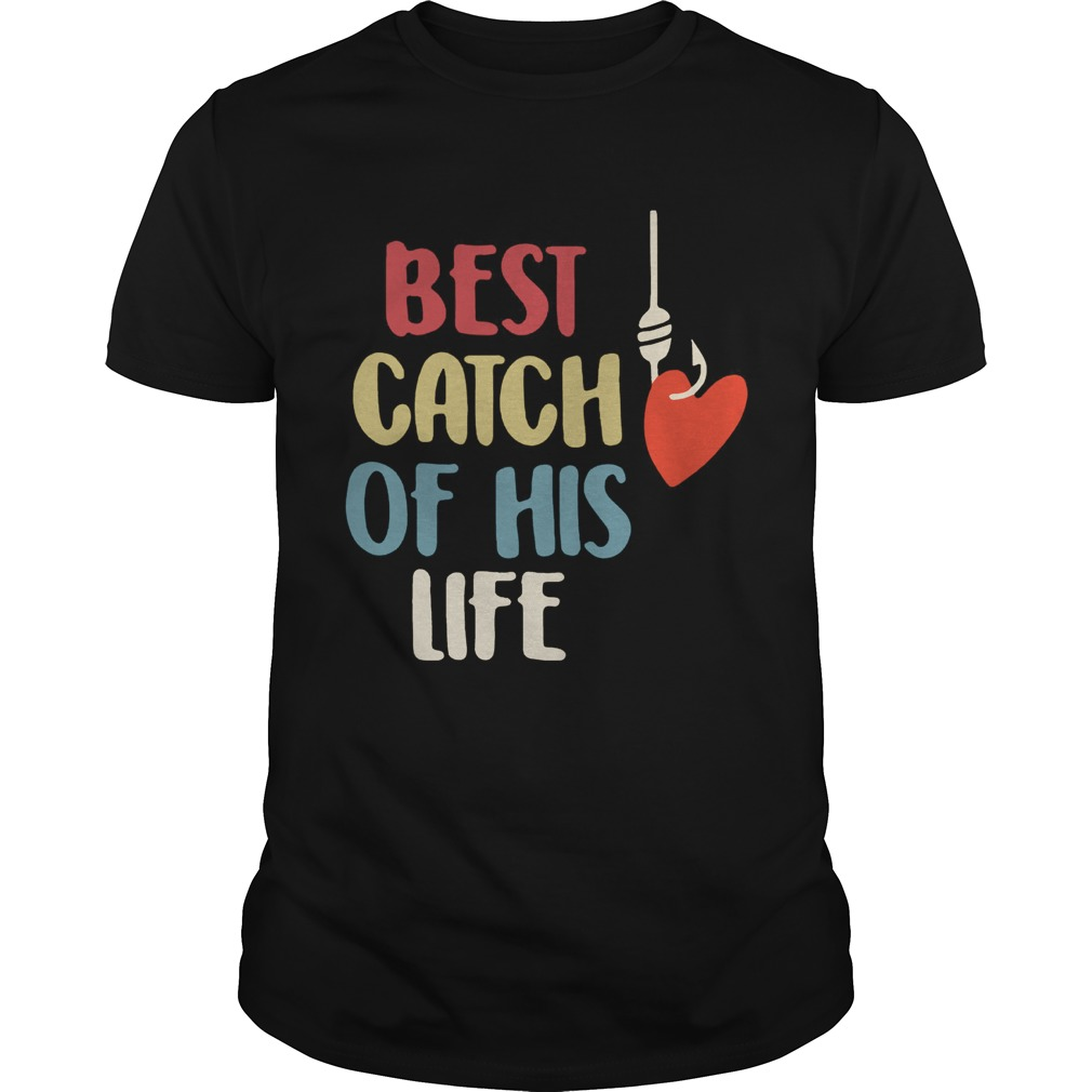 Best catch of his life shirt