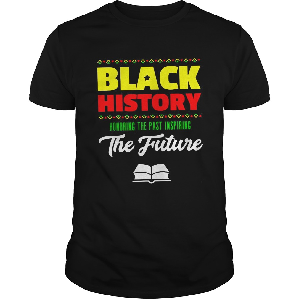 Black history honoring the past inspiring the future shirt