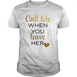 Call me when you leave her unisex