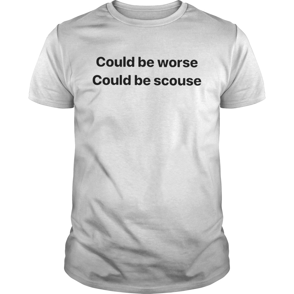 Could Be Worse Could Be Scouse shirt