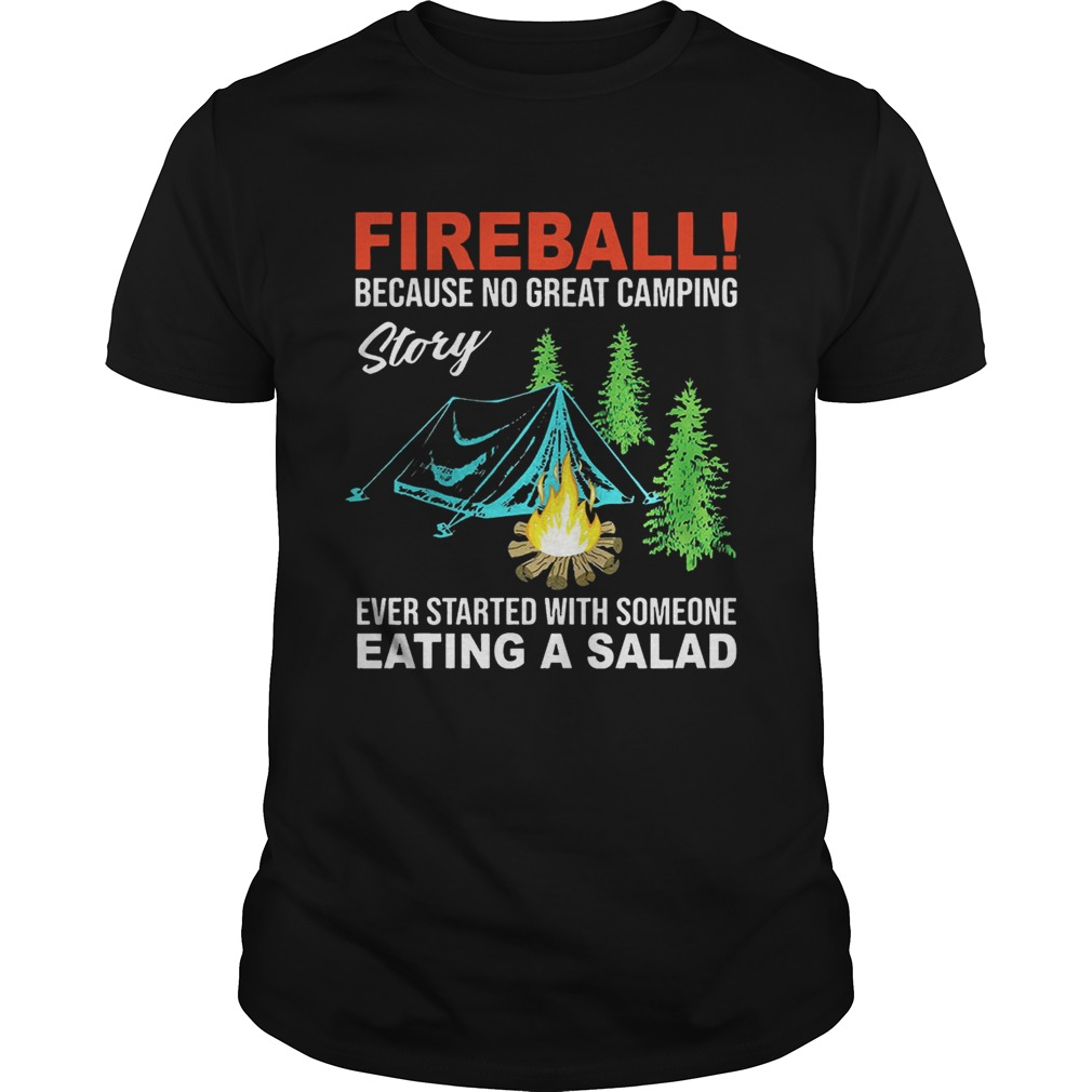 Fireball because no great camping story ever started with someone shirt