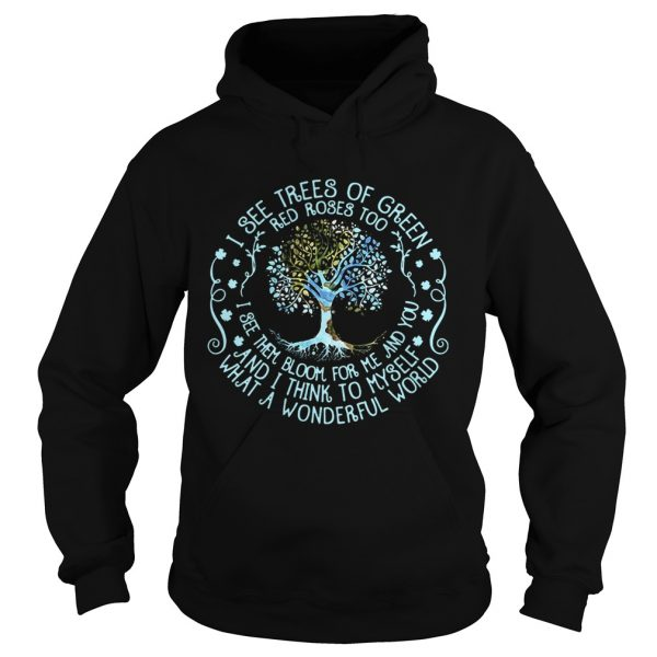 I see trees or green red roses too I see them bloom for me and you hoodie