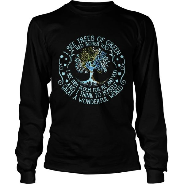 I see trees or green red roses too I see them bloom for me and you longsleeve tee