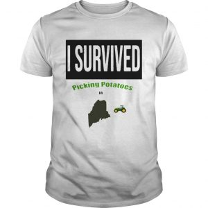 I survived picking potatoes in Maine farm unisex