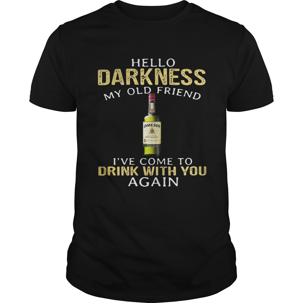 Jameson Irish Whiskey Hello Darkness My Old Friend I've Come To Drink With You Again Shirt