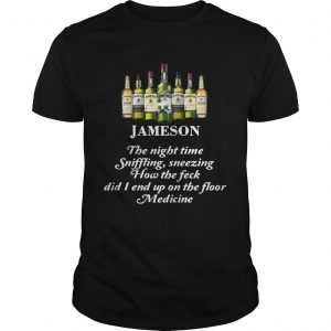 Jameson The Night Time Siffling Sneezing How The Feck Did I End Up On The Floor Medicine unisex