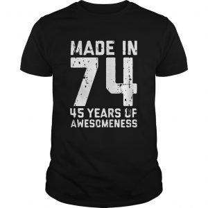 Made in 74 45 years of awesomeness unisex