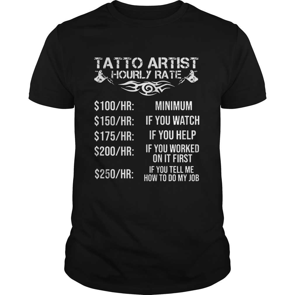 Tatto artist hourly rate minimum if you watch if you helf if you worked shirt