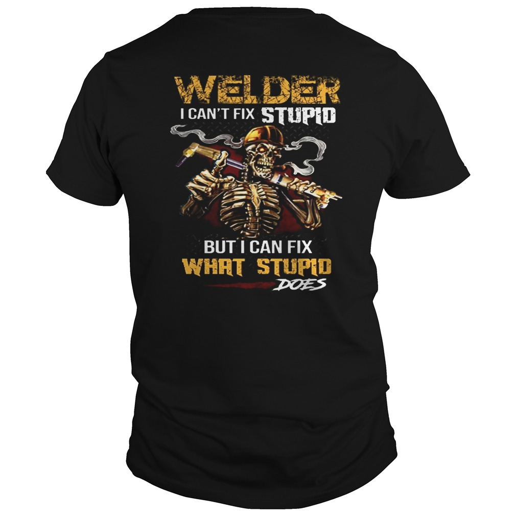 Welder I can't fix stupid but I can fix what stupid does shirt