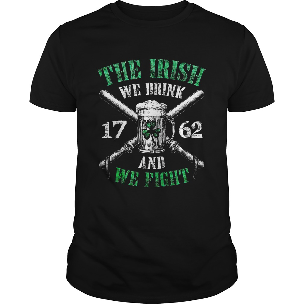 Beer the Irish we drink 1762 and we fight shirt