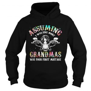 Assuming I was like most grandmas was your first mistake hoodie