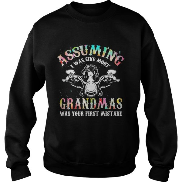 Assuming I was like most grandmas was your first mistake sweatshirt