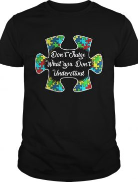 Autism Don't Judge What You Don't Understand shirts