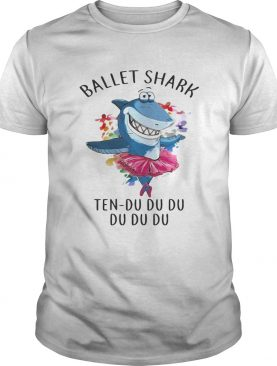 Ballet shark Ten Du Du Du Du Du shirt