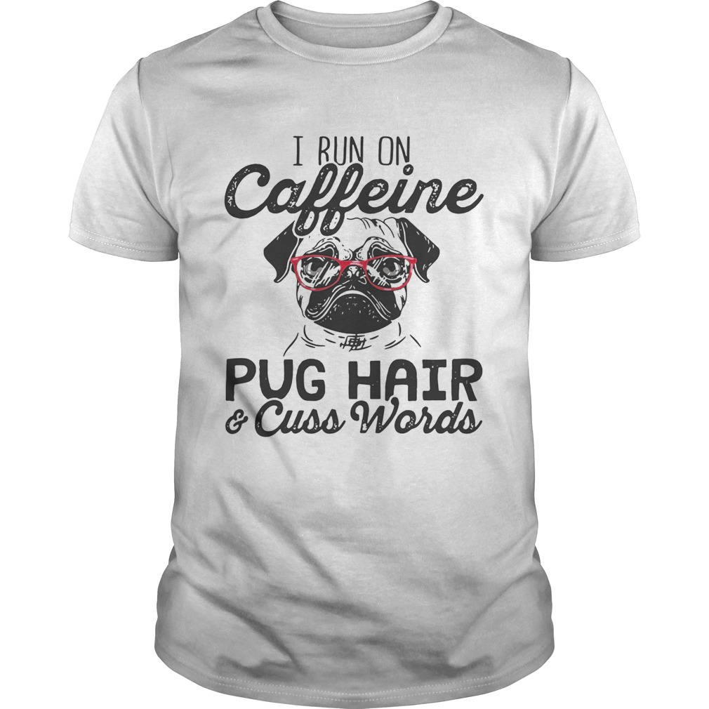 Best I run on caffeine dog hair and cuss words shirt