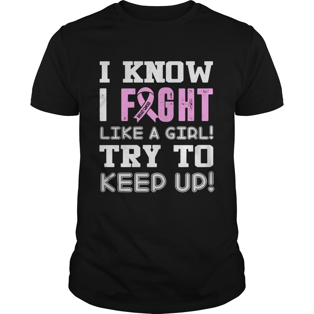 Breast Cancer I know I Fight like a girl try to keep up shirt