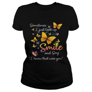 Butterflies sometimes I just look up smile and say I know that was you ladies tee