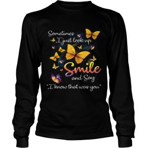 Butterflies sometimes I just look up smile and say I know that was you longsleeve tee