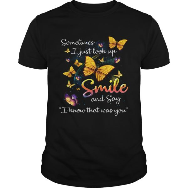 Butterflies sometimes I just look up smile and say I know that was you unisex