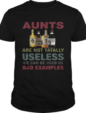 Captain Morgan aunts are not tatally useless we can be used us bad examples T-Shirt