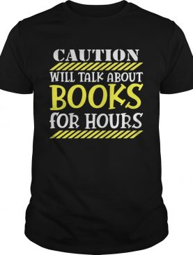 Caution will talk about books for hours shirts