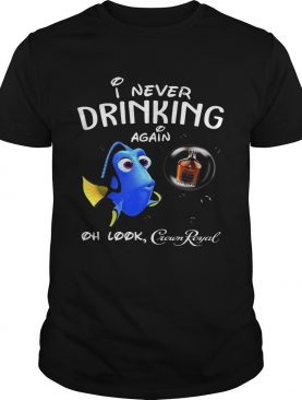 Disney Funny Dory I'm Never Drinking Again For Crown Royal Lover Shirt